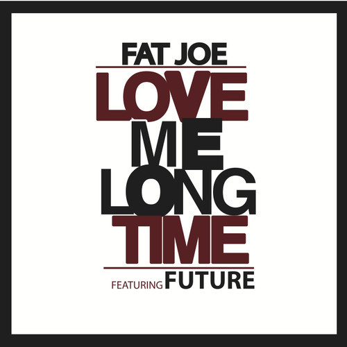 love me long time fat joe future