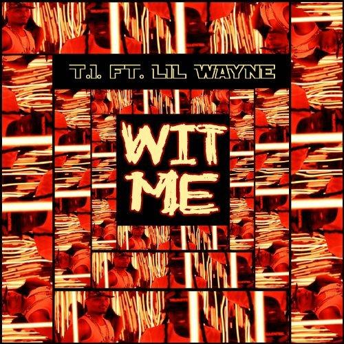 t.i. wit me