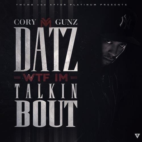 cory gunz Datz WTF I'm Talkin Bout