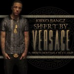 Kirko Bangz – 'Shirt By Versace' (Feat. French Montana, YG & G-Haze)