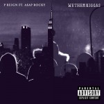 P. Reign – 'We Them N*ggas' (Feat. A$AP Rocky)