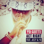 Yo Gotti – 'Act Right' (Feat. Young Jeezy & YG)