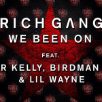 Rich Gang – 'We Been On' (Birdman, Lil Wayne & R. Kelly) + '100 Favors' (Feat. Kendrick Lamar, Detail & Birdman)