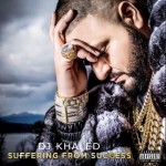 DJ Khaled – 'Suffering From Success' (Album Cover & Track List)