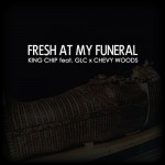 King Chip – 'Fresh At My Funeral' (Feat. GLC & Chevy Woods)
