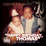 Rapper Big Pooh – <i>Fat Boy Fresh Vol. 3: Happy Birthday Thomas</i> (Artwork & Track List)