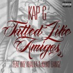 Kap G – 'Tatted Like Amigos (Remix)' (Feat. Wiz Khalifa & Kirko Bangz)