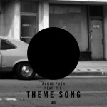Audio Push – 'Theme Song' (Feat. T.I.) (Prod. Hit Boy)