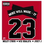 Mike WiLL Made It – '23' (Feat. Wiz Khalifa, Juicy J & Miley Cyrus)