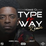 Rich Homie Quan – 'Type Of Way (Remix)' (Feat. Meek Mill & Jeezy)