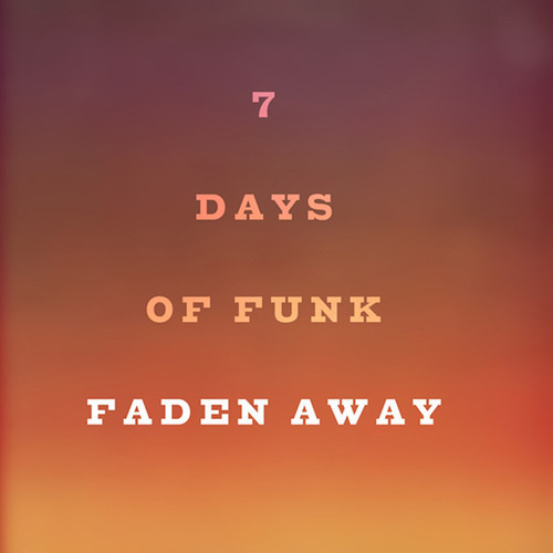 7 days of funk faden away