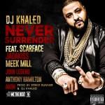 DJ Khaled – 'Never Surrender' (Feat. Scarface, Jadakiss, Meek Mill, Akon, Anthony Hamilton & John Legend)