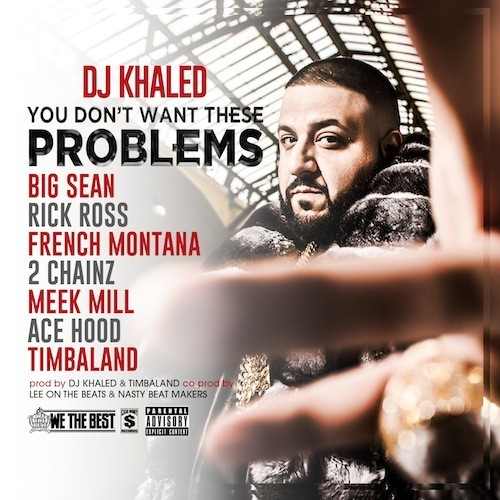 dj khaled you dont want these problems