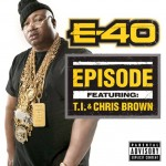 E-40 – 'Episode' (Feat. Chris Brown & T.I.)