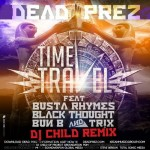 dead prez – 'Time Travel (Remix)' (Feat. Busta Rhymes, Bun B, Black Thought & Tr!x)
