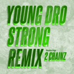 Young Dro – 'Strong (Remix)' (Feat. 2 Chainz)