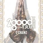 2 Chainz Announces '2 Good 2 Be T.R.U.' Tour With Pusha T, August Alsina & Cap 1