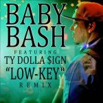 Baby Bash – 'Low Key' (Feat. Ty Dolla $ign)