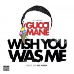 gucci mane wish you was me 150x150