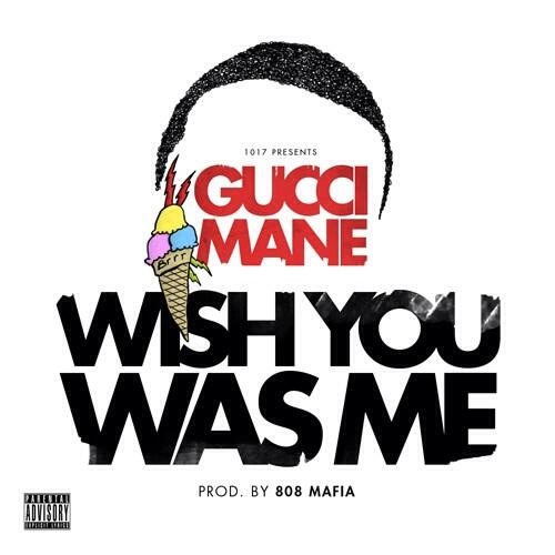 gucci mane-wish you was me