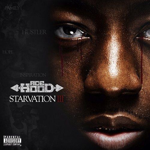 ace hood � starvation iii mixtape artwork amp track list