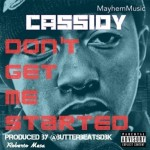 Cassidy – 'Don't Get Me Started'