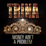 Trina – 'You' + 'Money Ain't A Problem'