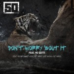 50 Cent – 'Don't Worry 'Bout It' (Feat. Yo Gotti) (Full Version)