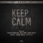 DJ Kay Slay – 'Keep Calm (Remix)' (Feat. French Montana, Chinx, Rico Love, Sheek Louch, Styles P & Gooney)