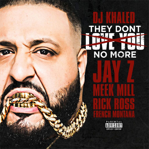 dj khaled they dont love you no more