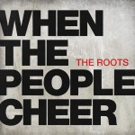 the roots when the people cheer 150x150