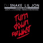 Lil Jon & DJ Snake – 'Turn Down For What (Remix)' (Feat. Juicy J, 2 Chainz & French Montana)