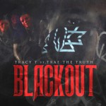 Tracy T – 'Blackout' (Feat. Trae Tha Truth)
