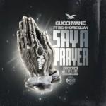 Gucci Mane – 'Say A Prayer' (Feat. Rich Homie Quan)