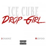 Ice Cube – 'Drop Girl' (Feat. 2 Chainz & Redfoo)