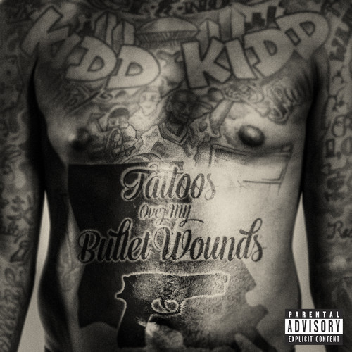 kidd kidd tattoos over my bullet wounds