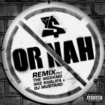 Ty Dolla $ign – 'Or Nah (Remix)' (Feat. Wiz Khalifa, The Weeknd & DJ Mustard)