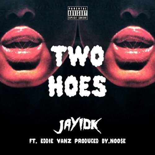 jay idk two hoes