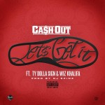 Ca$h Out – 'Let's Get It' (Feat. Ty Dolla $ign & Wiz Khalifa)
