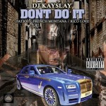 DJ Kay Slay – 'Don't Do It' (Feat. Fat Joe, French Montana & Rico Love)