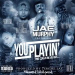 Jae Murphy – 'You Playin (This Could Be Us)' (Feat. The Game, Problem & Eric Bellinger)