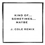kind-of-maybe-sometime-j.cole-remix