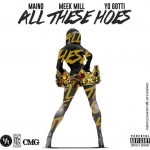 Maino – 'All These H*es' (Feat. Meek Mill & Yo Gotti)