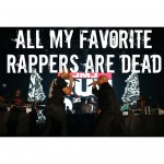 all my favorite rappers are dead