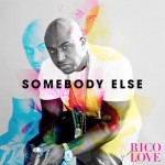 Rico Love – 'Somebody Else'