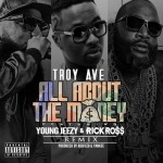 Troy Ave – 'All About The Money (Remix)' (Feat. Jeezy & Rick Ross)