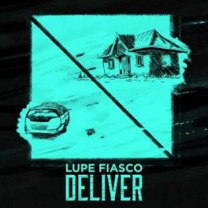 Lupe Fiasco - 'Deliver'