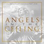 DJ Absolut – 'Angels In The Ceiling' (Feat. Fat Joe)