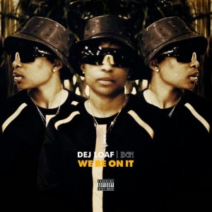 DeJ Loaf – 'We Be On It'
