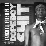 bankroll-fresh-dope-boy-sht-remix-feat-ti